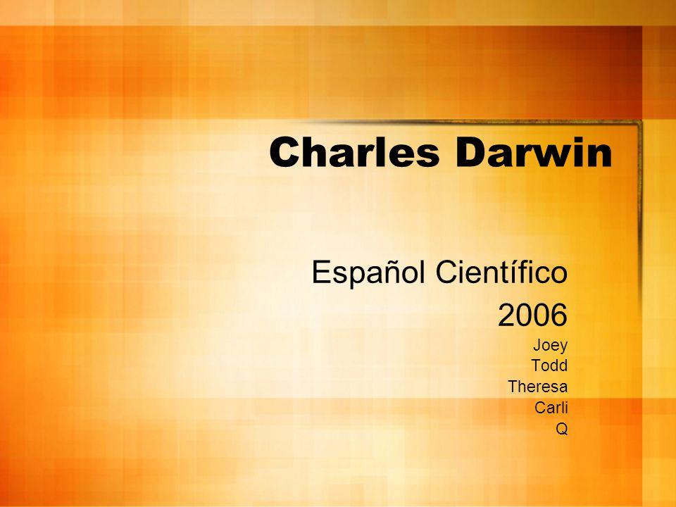 Charles Darwin Español Científico 2006 Joey Todd Theresa Carli Q
