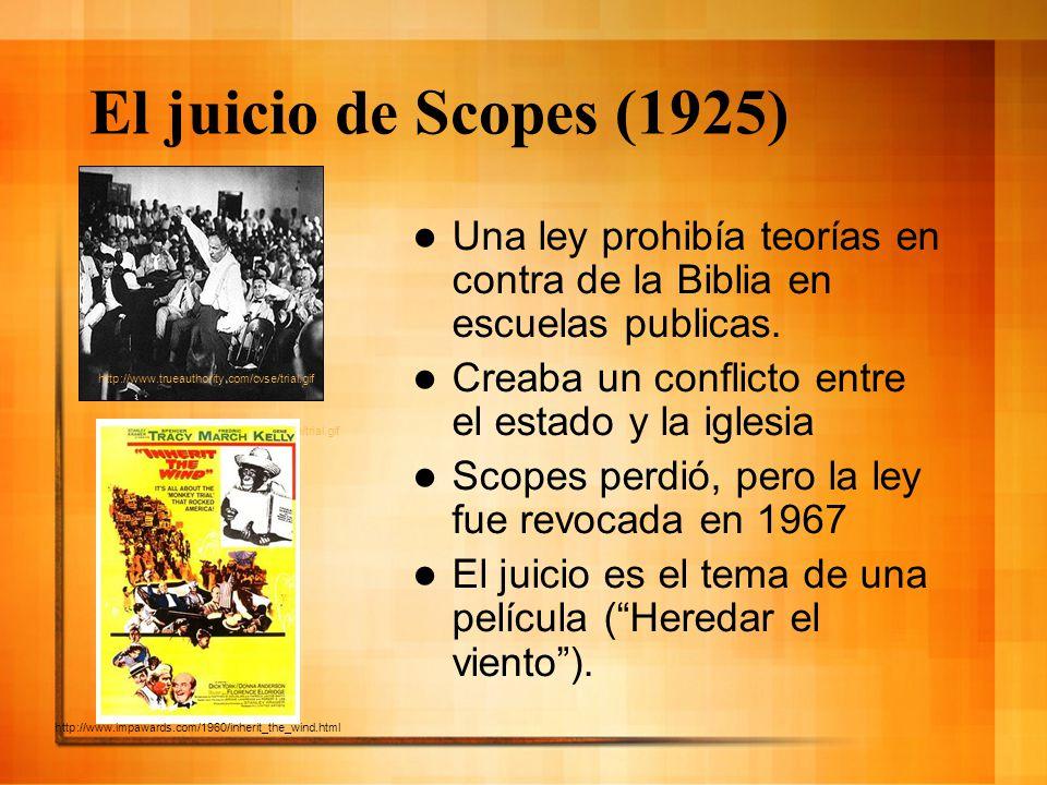 El juicio de Scopes (1925) Una ley prohibía teorías en contra de la Biblia en escuelas publicas. Creaba un conflicto entre el estado y la iglesia Scop