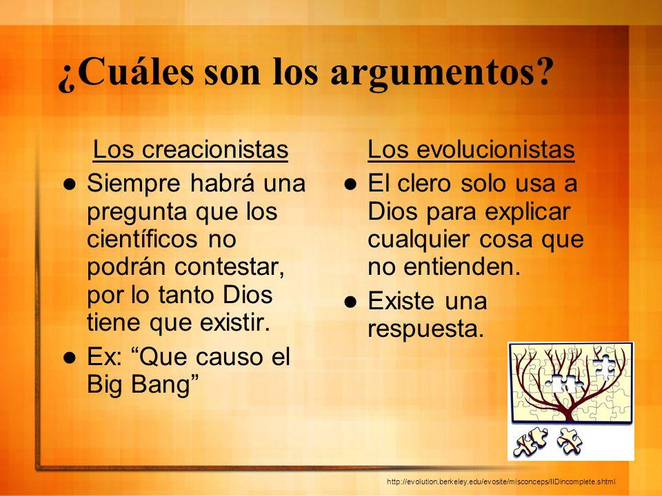 ¿Cuáles son los argumentos? Los creacionistas Siempre habrá una pregunta que los científicos no podrán contestar, por lo tanto Dios tiene que existir.