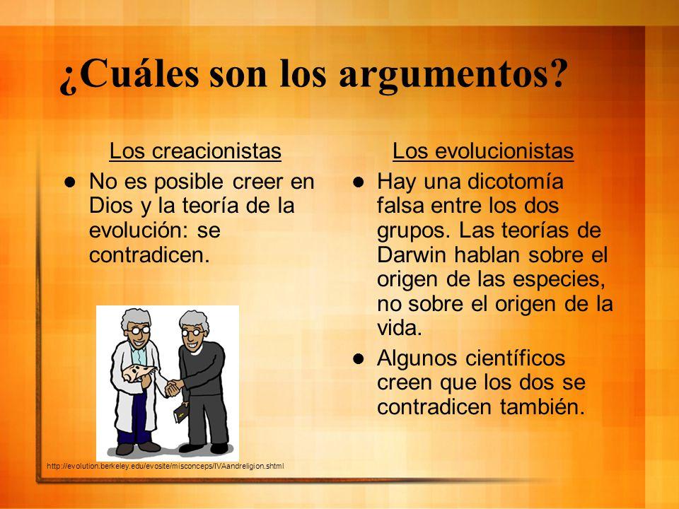 ¿Cuáles son los argumentos? Los creacionistas No es posible creer en Dios y la teoría de la evolución: se contradicen. Los evolucionistas Hay una dico