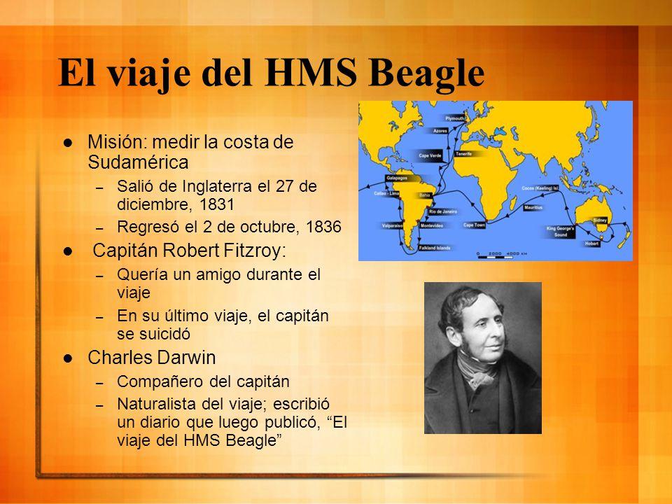 El viaje del HMS Beagle Misión: medir la costa de Sudamérica – Salió de Inglaterra el 27 de diciembre, 1831 – Regresó el 2 de octubre, 1836 Capitán Ro