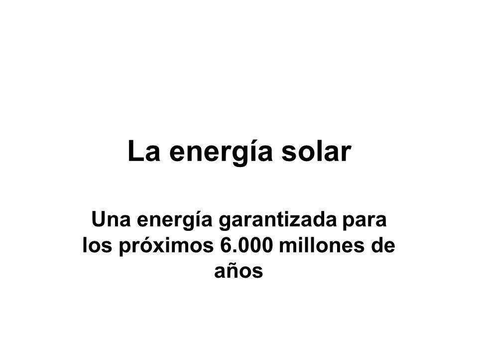 La energía solar Una energía garantizada para los próximos 6.000 millones de años