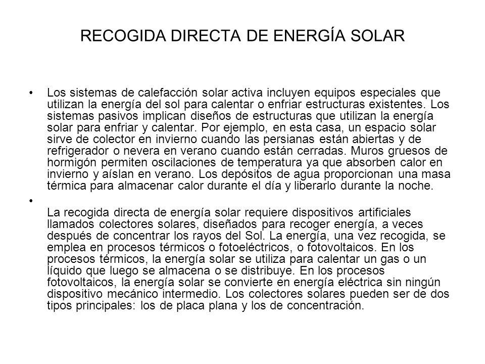 RECOGIDA DIRECTA DE ENERGÍA SOLAR Los sistemas de calefacción solar activa incluyen equipos especiales que utilizan la energía del sol para calentar o enfriar estructuras existentes.
