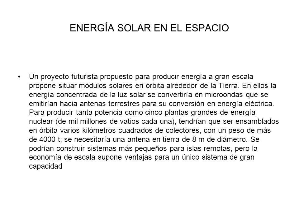 ENERGÍA SOLAR EN EL ESPACIO Un proyecto futurista propuesto para producir energía a gran escala propone situar módulos solares en órbita alrededor de la Tierra.