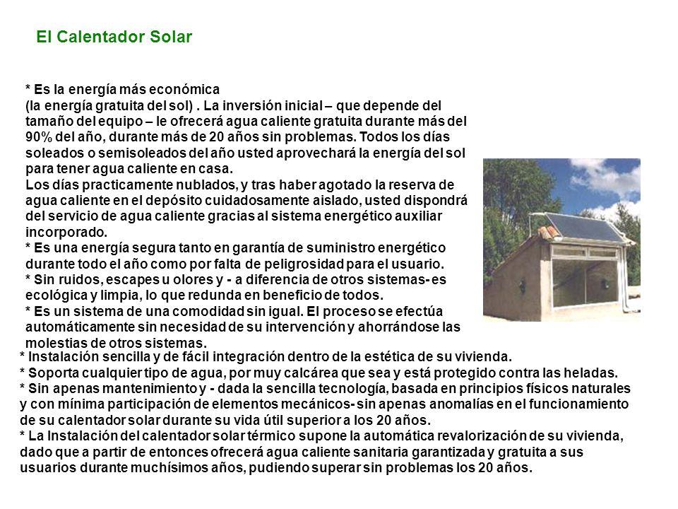 El Calentador Solar * Es la energía más económica (la energía gratuita del sol). La inversión inicial – que depende del tamaño del equipo – le ofrecer