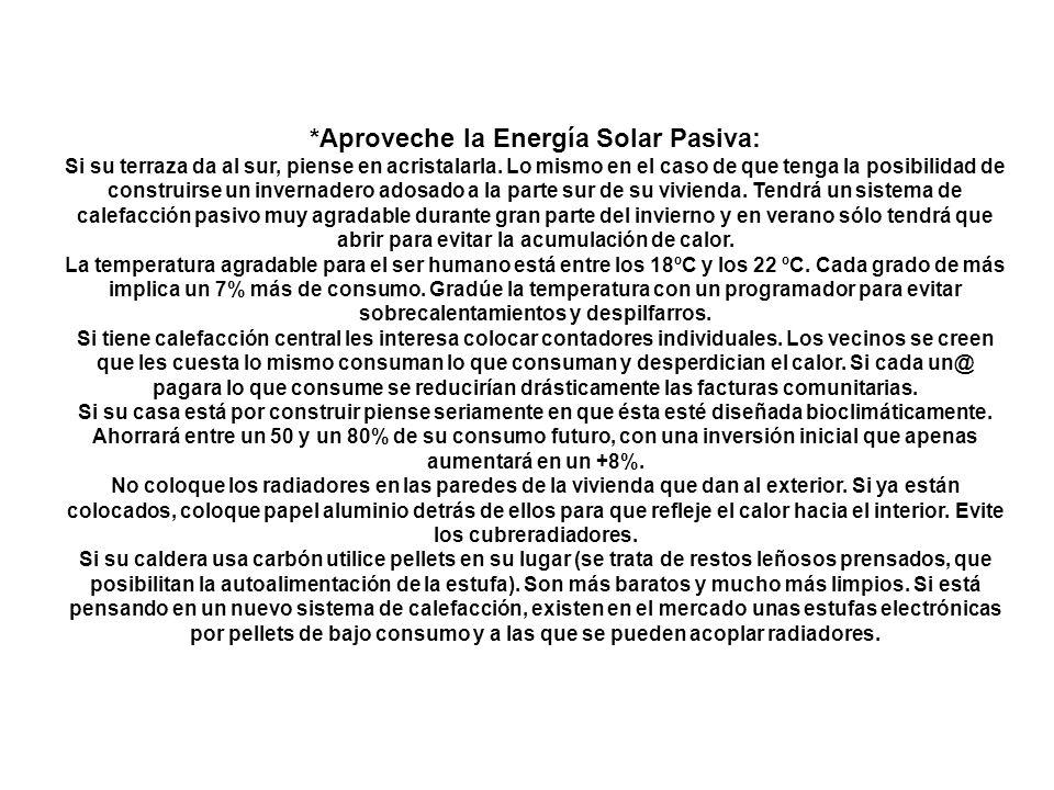 *Aproveche la Energía Solar Pasiva: Si su terraza da al sur, piense en acristalarla. Lo mismo en el caso de que tenga la posibilidad de construirse un