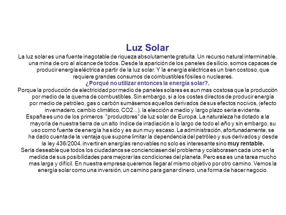 Luz Solar La luz solar es una fuente inagotable de riqueza absolutamente gratuita. Un recurso natural interminable, una mina de oro al alcance de todo