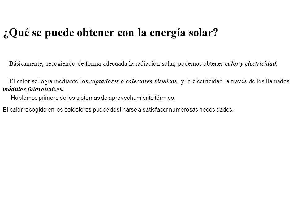 ¿Qué se puede obtener con la energía solar? El calor se logra mediante los captadores o colectores térmicos, y la electricidad, a través de los llamad