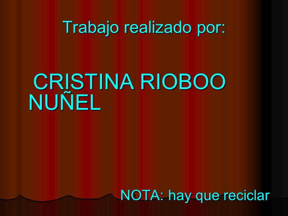 Trabajo realizado por: CRISTINA RIOBOO NUÑEL CRISTINA RIOBOO NUÑEL NOTA: hay que reciclar NOTA: hay que reciclar