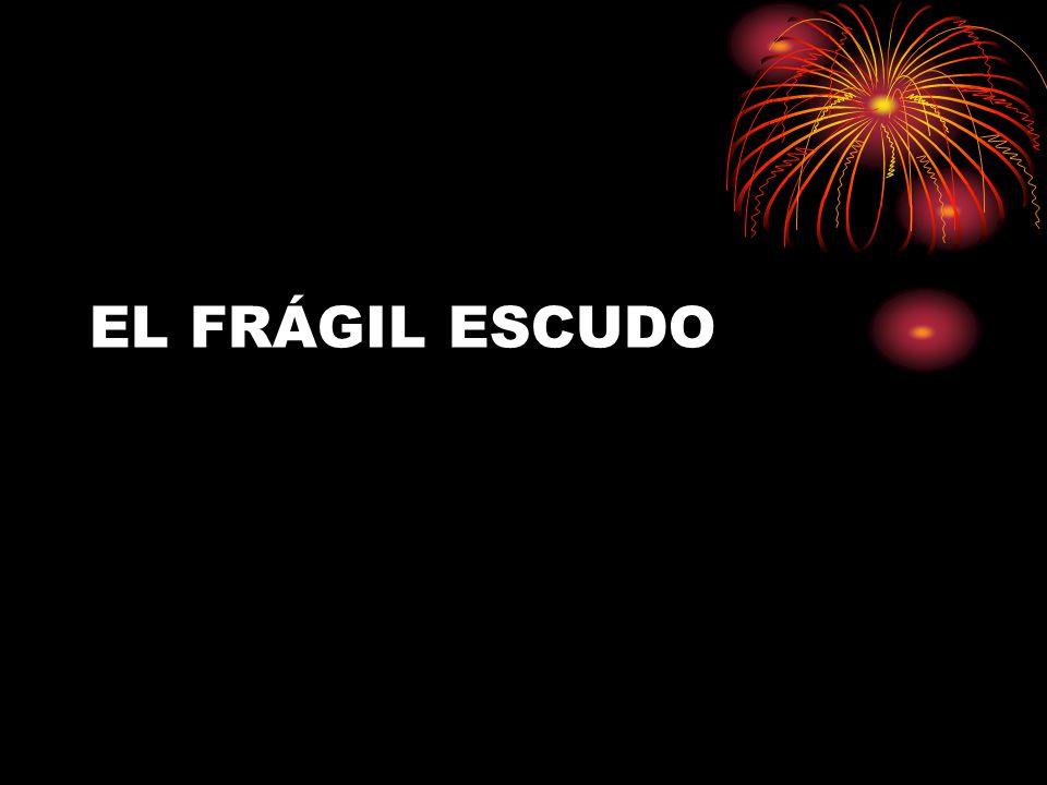 EL FRÁGIL ESCUDO