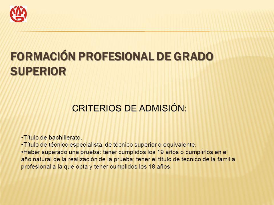 FORMACIÓN PROFESIONAL DE GRADO SUPERIOR CRITERIOS DE ADMISIÓN: Título de bachillerato. Título de técnico especialista, de técnico superior o equivalen