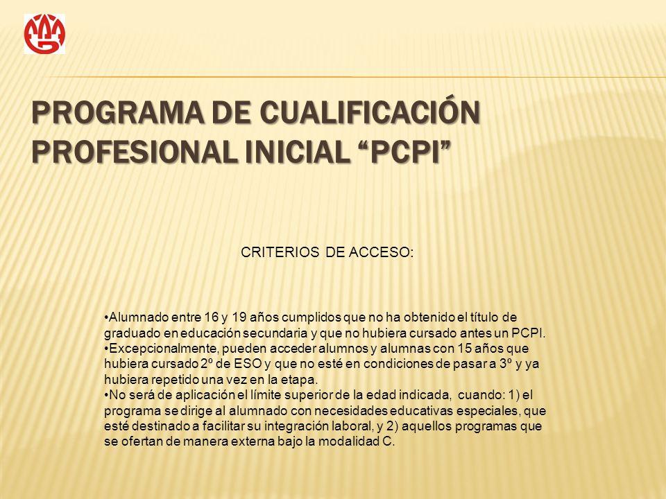 PROGRAMA DE CUALIFICACIÓN PROFESIONAL INICIAL PCPI CRITERIOS DE ACCESO: Alumnado entre 16 y 19 años cumplidos que no ha obtenido el título de graduado