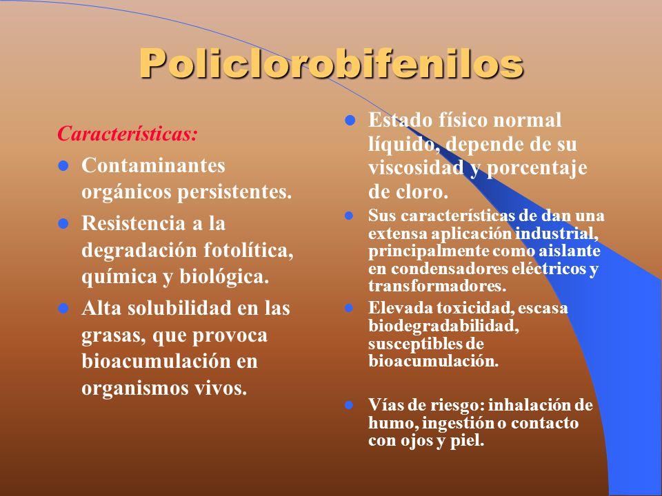 Policlorobifenilos Características: Contaminantes orgánicos persistentes. Resistencia a la degradación fotolítica, química y biológica. Alta solubilid