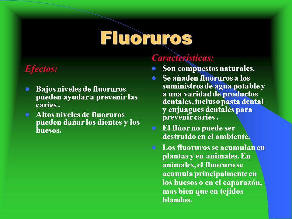 Fluoruros Efectos: Bajos niveles de fluoruros pueden ayudar a prevenir las caries. Altos niveles de fluoruros pueden dañar los dientes y los huesos. C