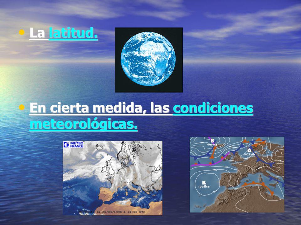 La latitud. La latitud. En cierta medida, las condiciones meteorológicas.