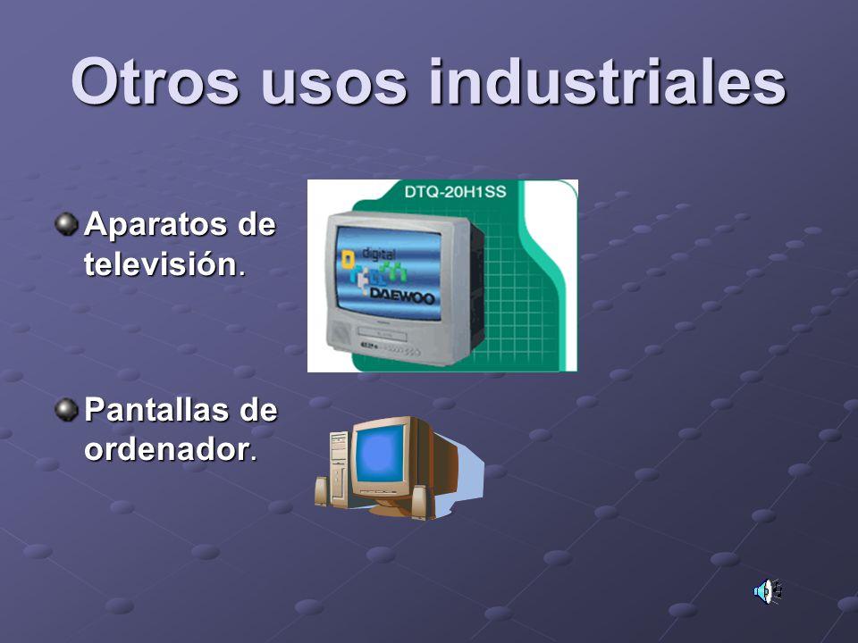 Otros usos industriales Aparatos de televisión. Pantallas de ordenador.