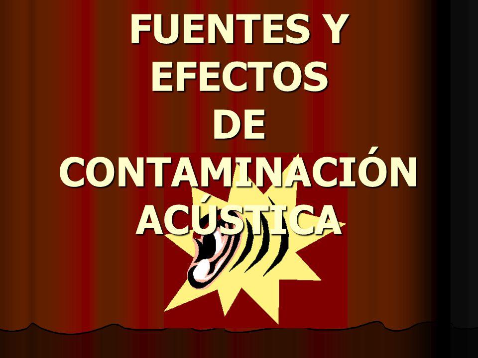 FUENTES Y EFECTOS DE CONTAMINACIÓN ACÚSTICA