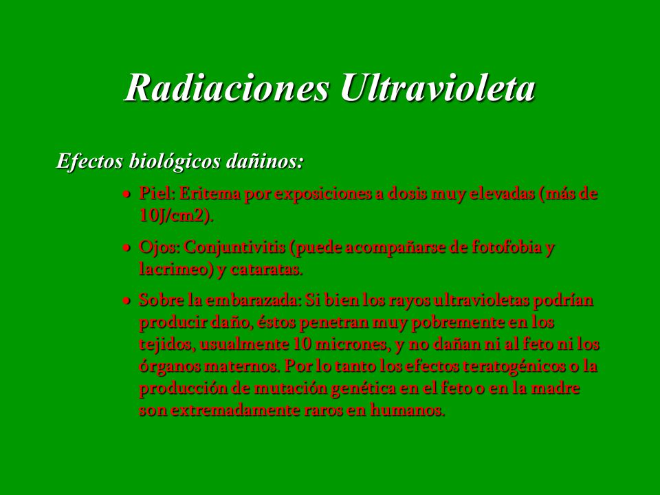 Radiaciones Ultravioleta Efectos biológicos dañinos: Piel: Eritema por exposiciones a dosis muy elevadas (más de 10J/cm2). Piel: Eritema por exposicio