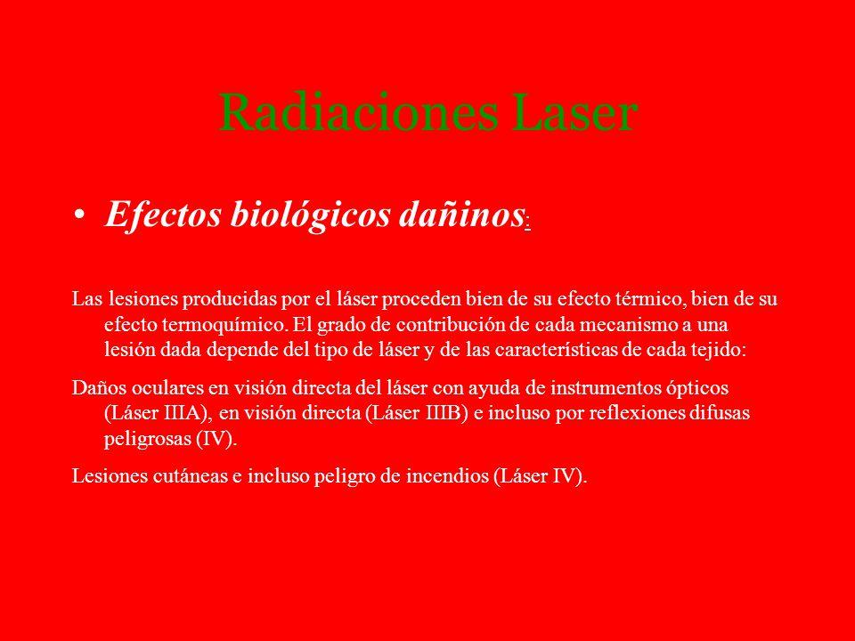 Radiaciones Laser Efectos biológicos dañinos : Las lesiones producidas por el láser proceden bien de su efecto térmico, bien de su efecto termoquímico