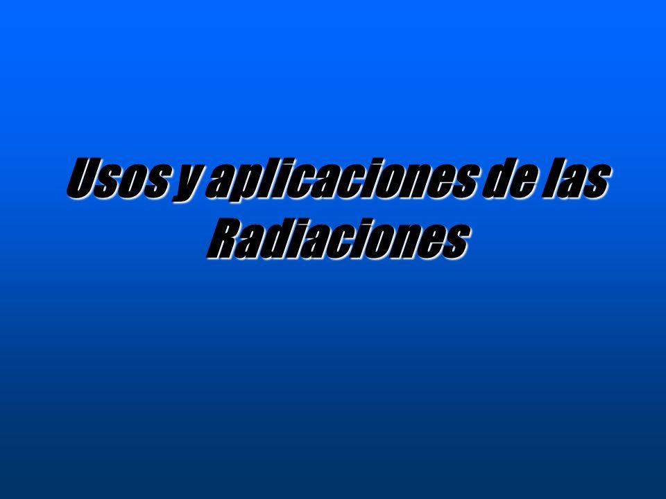 Usos y aplicaciones de las Radiaciones