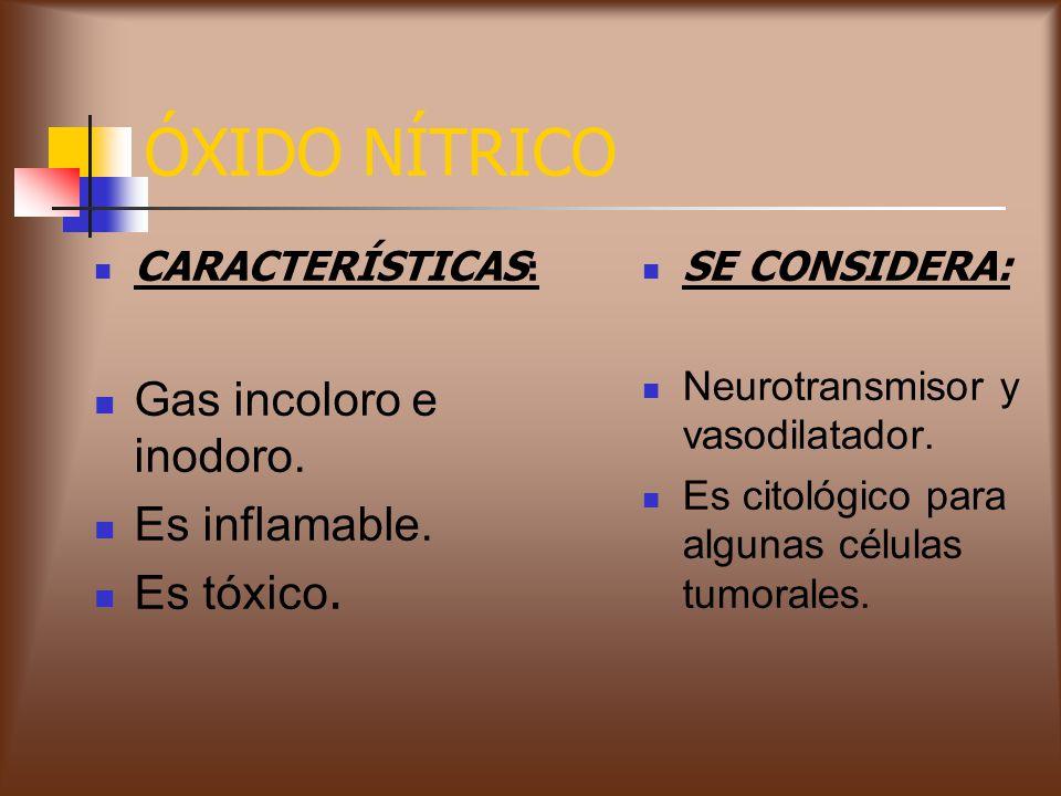 ÓXIDO NÍTRICO CARACTERÍSTICAS : Gas incoloro e inodoro. Es inflamable. Es tóxico. SE CONSIDERA: Neurotransmisor y vasodilatador. Es citológico para al