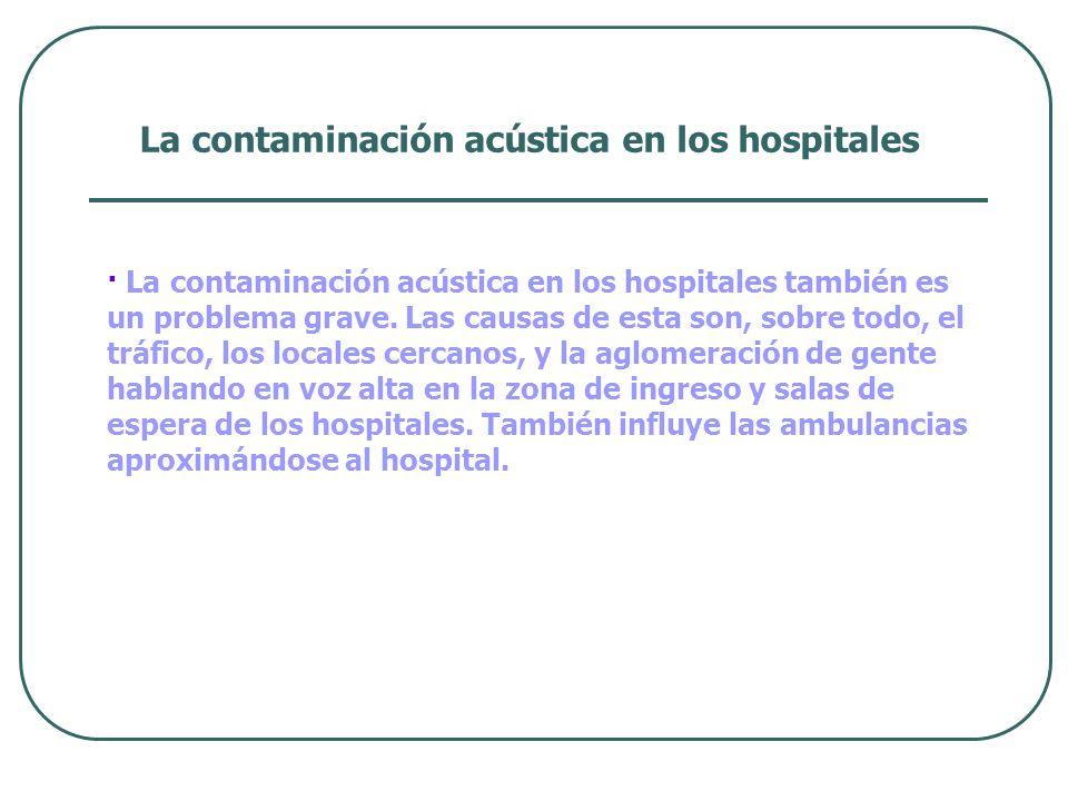 La contaminación acústica en los hospitales · La contaminación acústica en los hospitales también es un problema grave.