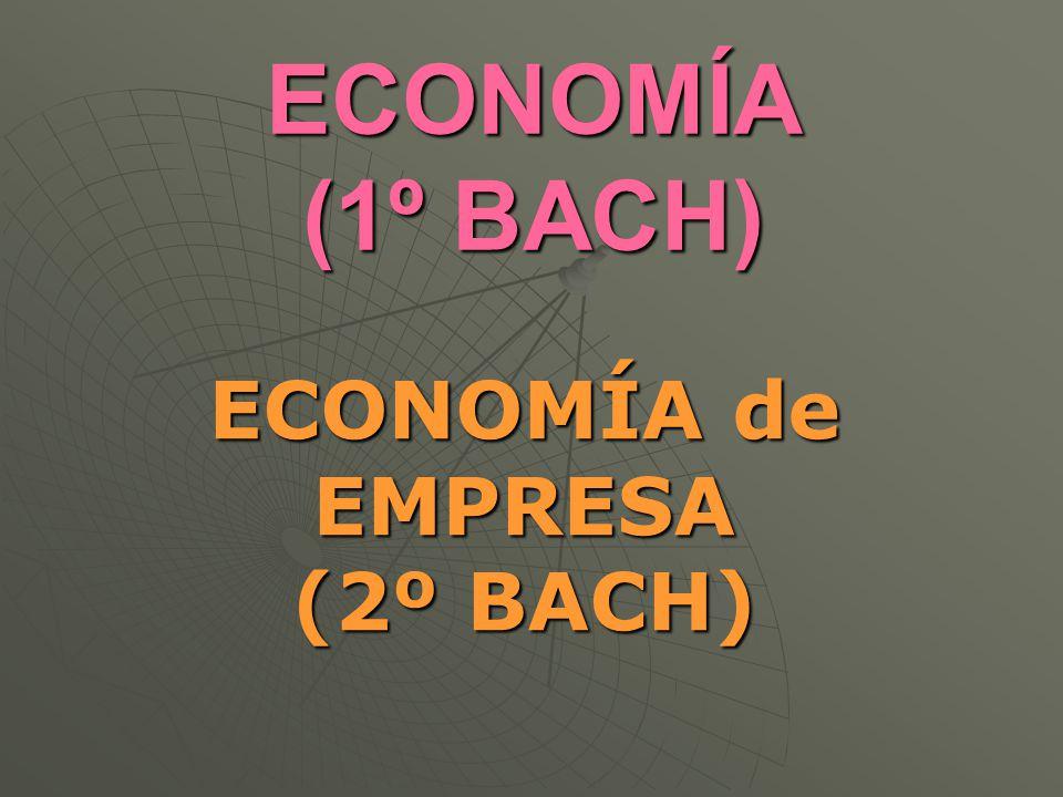 ECONOMÍA (1º BACH) ECONOMÍA de EMPRESA (2º BACH)