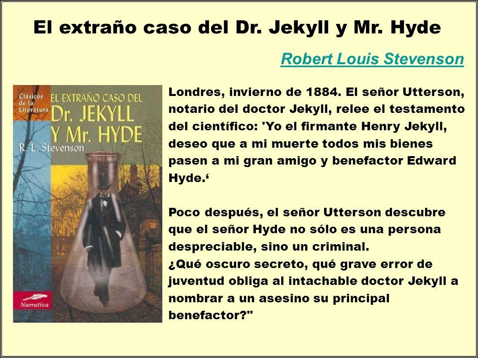 Robert Louis Stevenson El extraño caso del Dr. Jekyll y Mr. Hyde Londres, invierno de 1884. El señor Utterson, notario del doctor Jekyll, relee el tes