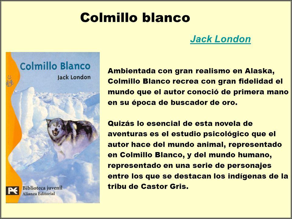 Colmillo blanco Jack London Ambientada con gran realismo en Alaska, Colmillo Blanco recrea con gran fidelidad el mundo que el autor conoció de primera