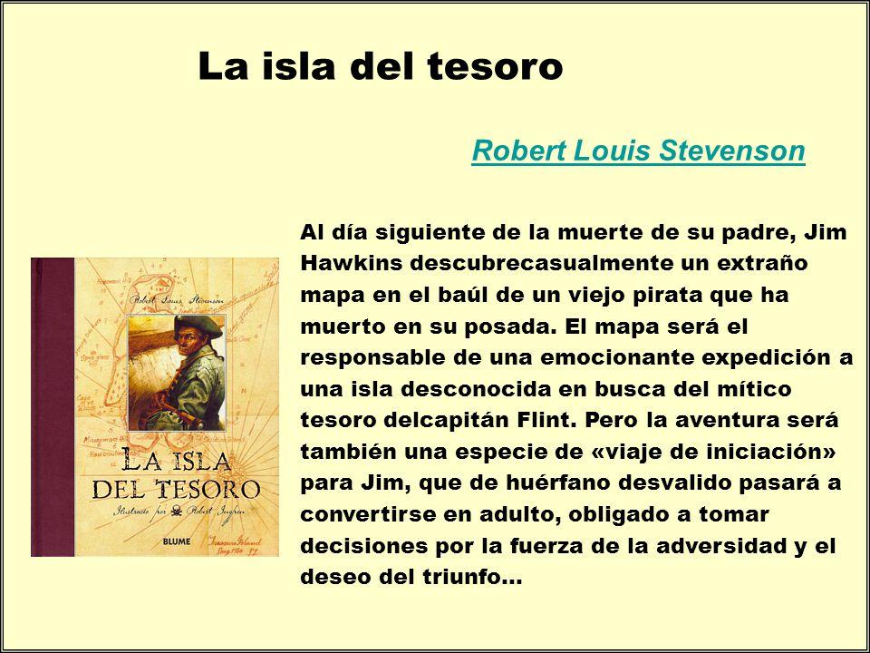 La isla del tesoro Robert Louis Stevenson Al día siguiente de la muerte de su padre, Jim Hawkins descubrecasualmente un extraño mapa en el baúl de un