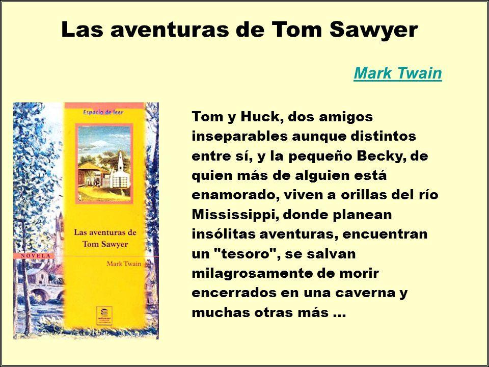 Las aventuras de Tom Sawyer Mark Twain Tom y Huck, dos amigos inseparables aunque distintos entre sí, y la pequeño Becky, de quien más de alguien está