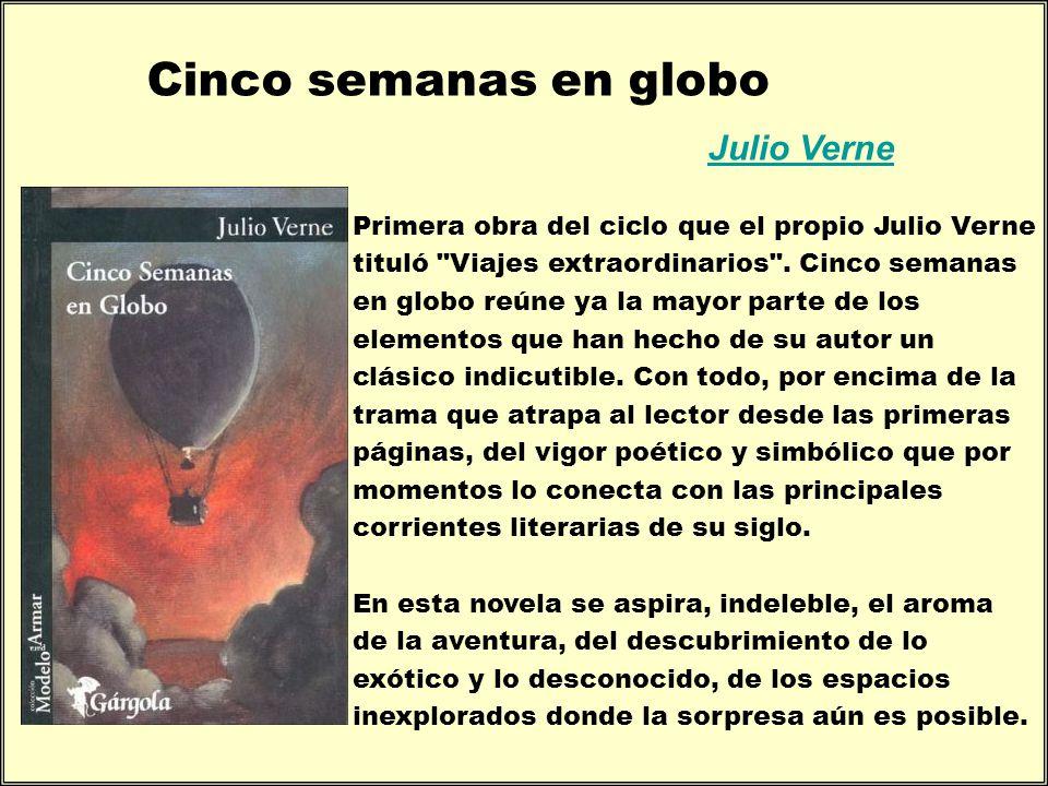 Julio Verne Cinco semanas en globo Primera obra del ciclo que el propio Julio Verne tituló