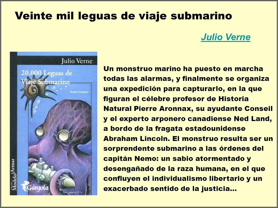 Julio Verne Veinte mil leguas de viaje submarino Un monstruo marino ha puesto en marcha todas las alarmas, y finalmente se organiza una expedición par
