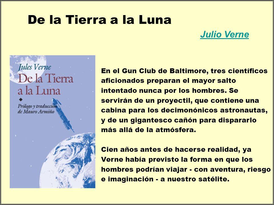 Julio Verne De la Tierra a la Luna En el Gun Club de Baltimore, tres científicos aficionados preparan el mayor salto intentado nunca por los hombres.
