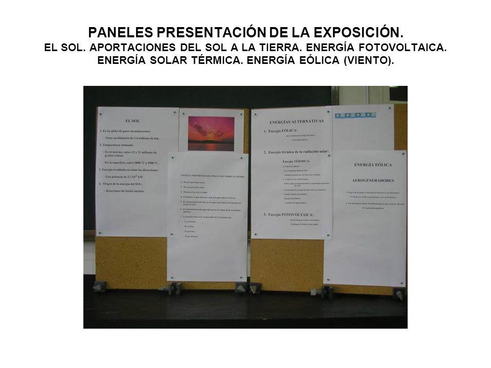 PANELES PRESENTACIÓN DE LA EXPOSICIÓN. EL SOL. APORTACIONES DEL SOL A LA TIERRA. ENERGÍA FOTOVOLTAICA. ENERGÍA SOLAR TÉRMICA. ENERGÍA EÓLICA (VIENTO).