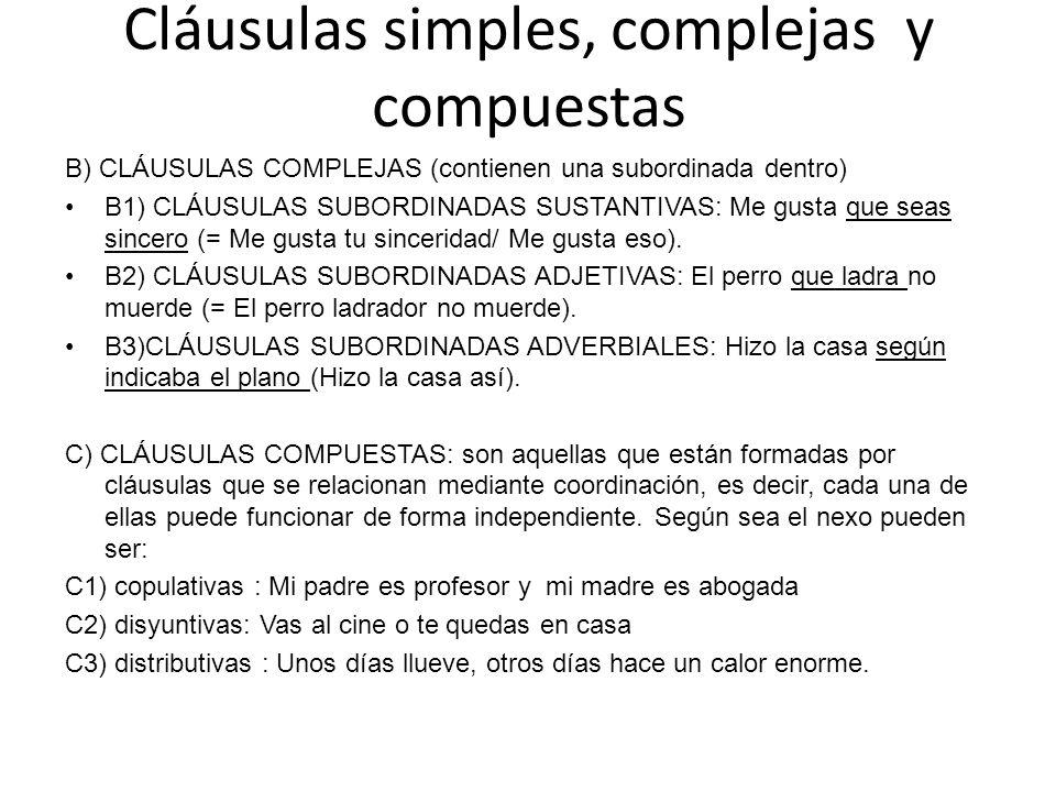 Cláusulas simples, complejas y compuestas B) CLÁUSULAS COMPLEJAS (contienen una subordinada dentro) B1) CLÁUSULAS SUBORDINADAS SUSTANTIVAS: Me gusta que seas sincero (= Me gusta tu sinceridad/ Me gusta eso).