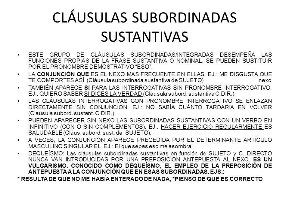 CLÁUSULAS SUBORDINADAS SUSTANTIVAS ESTE GRUPO DE CLÁUSULAS SUBORDINADAS/INTEGRADAS DESEMPEÑA LAS FUNCIONES PROPIAS DE LA FRASE SUSTANTIVA O NOMINAL.