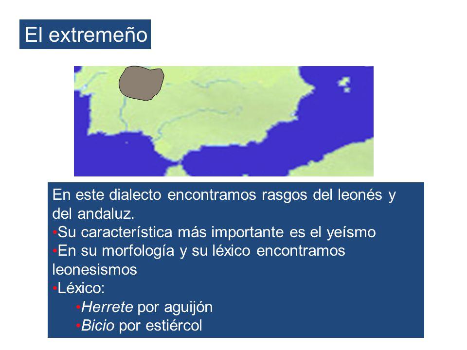 El extremeño En este dialecto encontramos rasgos del leonés y del andaluz. Su característica más importante es el yeísmo En su morfología y su léxico