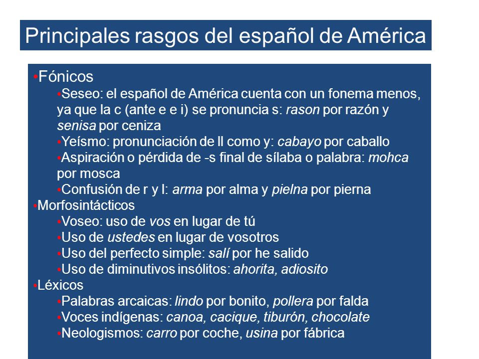 Principales rasgos del español de América Fónicos Seseo: el español de América cuenta con un fonema menos, ya que la c (ante e e i) se pronuncia s: ra