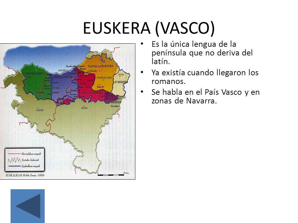 EUSKERA (VASCO) Es la única lengua de la península que no deriva del latín. Ya existía cuando llegaron los romanos. Se habla en el País Vasco y en zon