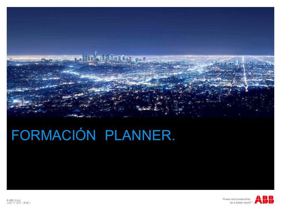 © ABB Group June 11, 2014 | Slide 1 FORMACIÓN PLANNER.