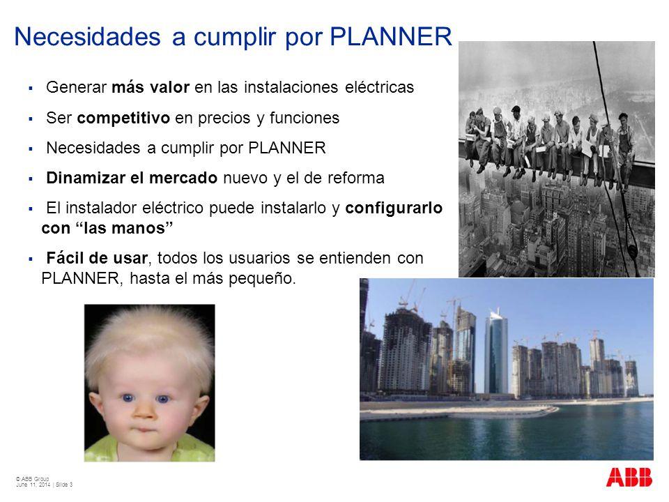 © ABB Group June 11, 2014 | Slide 3 Necesidades a cumplir por PLANNER Generar más valor en las instalaciones eléctricas Ser competitivo en precios y f