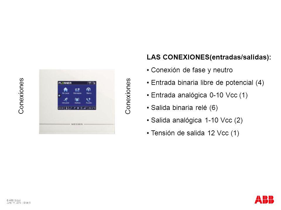 © ABB Group June 11, 2014 | Slide 5 Conexiones LAS CONEXIONES(entradas/salidas): Conexión de fase y neutro Entrada binaria libre de potencial (4) Entr