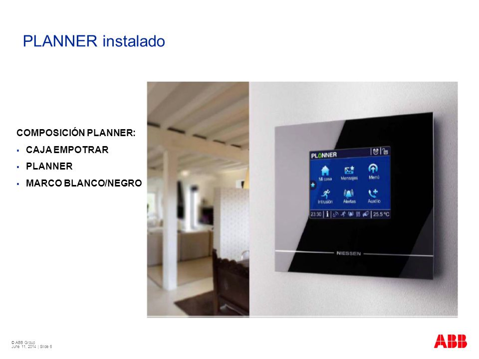 © ABB Group June 11, 2014 | Slide 7 PLANNER: Elementos y conexiones 1.- Pantalla táctil 2.- Alojamientospara destornilladorcon nivel.