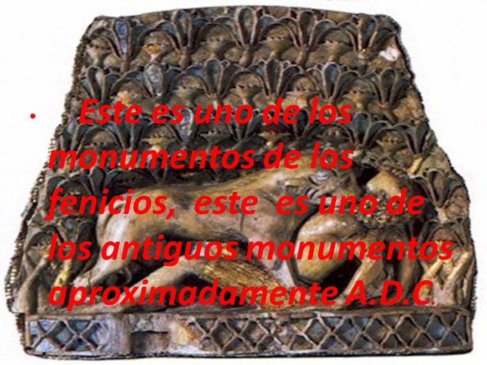 Este es uno de los monumentos de los fenicios, este es uno de los antiguos monumentos aproximadamente A.D.C.