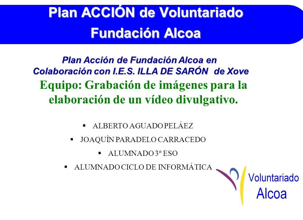 Plan ACCIÓN de Voluntariado Fundación Alcoa Equipo: Grabación de imágenes para la elaboración de un vídeo divulgativo.