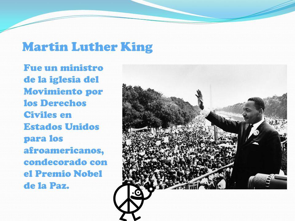 Martin Luther King Fue un ministro de la iglesia del Movimiento por los Derechos Civiles en Estados Unidos para los afroamericanos, condecorado con el