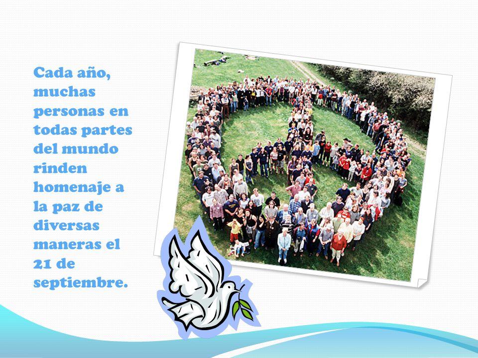 Cada año, muchas personas en todas partes del mundo rinden homenaje a la paz de diversas maneras el 21 de septiembre.