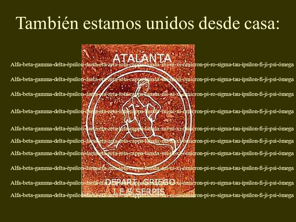También estamos unidos desde casa: Alfa-beta-gamma-delta-épsilon-dseta-eta-zeta-iota-cappa-lamda -mi-ni-xi-ómicron-pi-ro-sigma-tau-ípsilon-fi-ji-psi-ómega