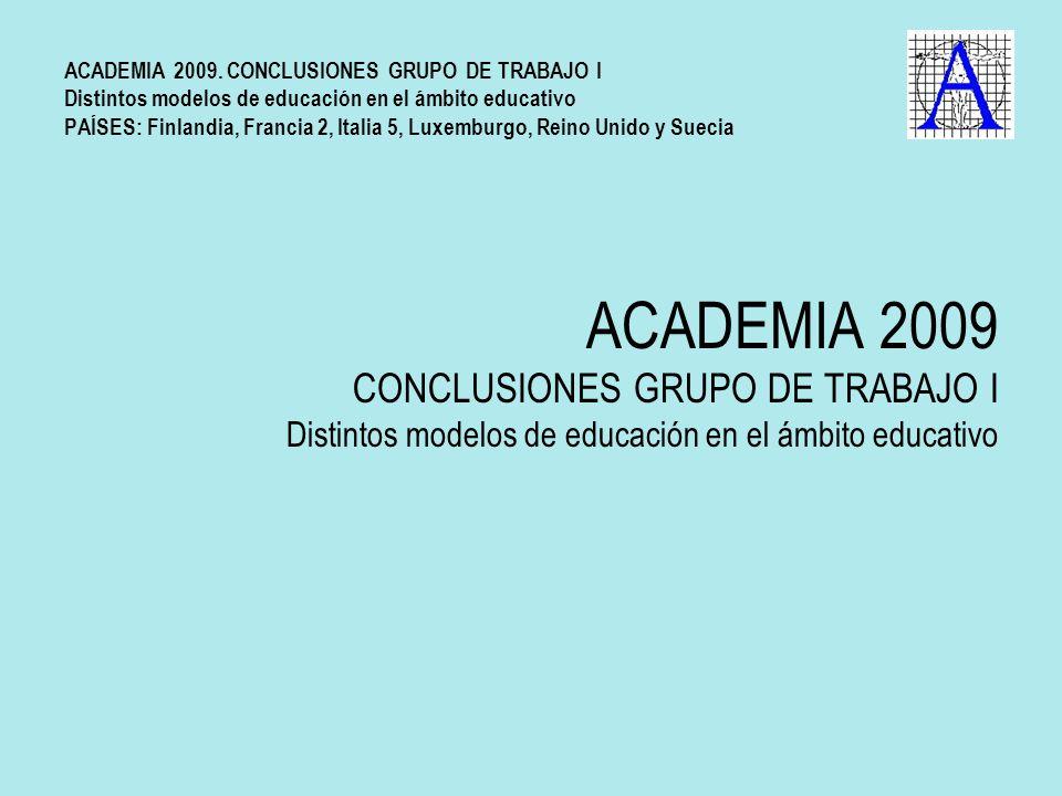 ACADEMIA 2009 CONCLUSIONES GRUPO DE TRABAJO I Distintos modelos de educación en el ámbito educativo ACADEMIA 2009. CONCLUSIONES GRUPO DE TRABAJO I Dis